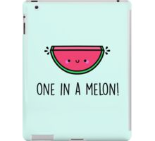 You're ONE in a MELON!  iPad Case/Skin