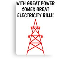 Funny With Great Power Comes Great Electricity Bill Canvas Print