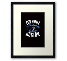 Tennant Will Always Be My Doctor. Doctor Who Framed Print