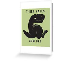 T-rex hates arm day Greeting Card