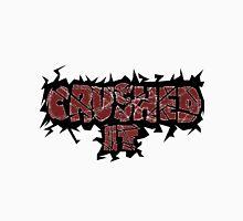Crushed It  Unisex T-Shirt