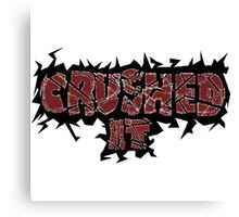 Crushed It  Canvas Print