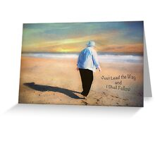 Just Lead the Way and I Shall Follow Greeting Card