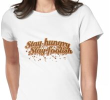 Stay Hungry Stay Foolish Womens Fitted T-Shirt