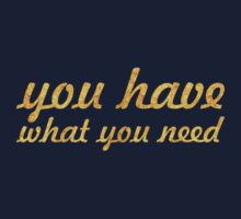 You have what you need - Inspirational Quote Kids Tee
