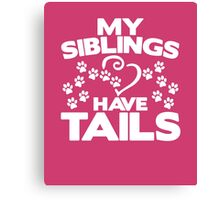 My Siblings Have Tails awesome cute kids pets funny t-shirt Canvas Print