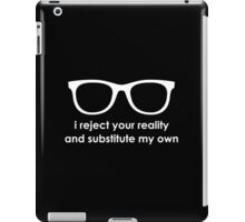 i reject your reality and substitute my own iPad Case/Skin