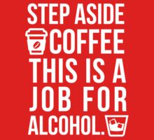 Step aside coffee this is a job for alcohol by bluestubble