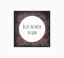 Be As You Wish To Seem Quote Unisex T-Shirt