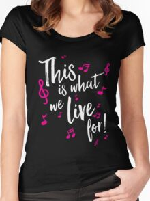 This is what we live for! Women's Fitted Scoop T-Shirt