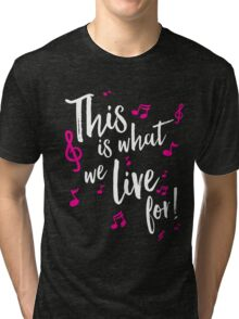 This is what we live for! Tri-blend T-Shirt