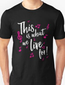 This is what we live for! Unisex T-Shirt