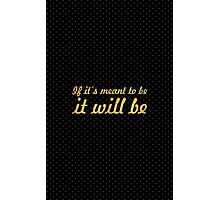It it's meant to be it will be - Inspirational Quote Photographic Print