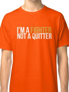 I'm A Fighter Not a Quitter Classic T-Shirt