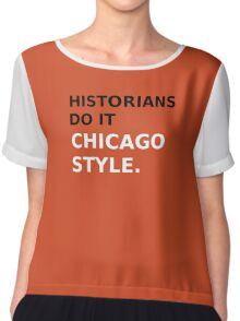 Historians do it Chicago style - variation 1 Chiffon Top