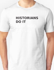 Historians do it Chicago style - variation 1 Unisex T-Shirt