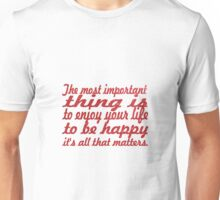 The most important thing is to enjoy your life quotes Unisex T-Shirt