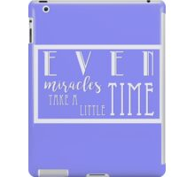 Even Miracles Take a Little Time iPad Case/Skin
