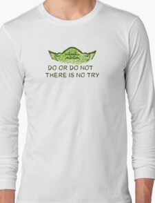 Do or do not, there is no try Long Sleeve T-Shirt