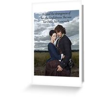 Outlander Quote/He liked the strangeness of her... Greeting Card
