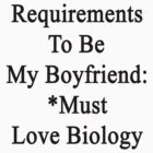 Requirements To Be My Boyfriend: *Must Love Biology  by supernova23