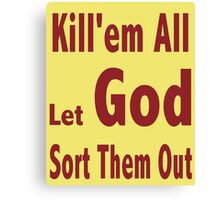 kill'em all...let God sort them out Canvas Print