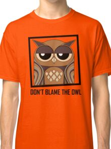 DON'T BLAME THE OWL Classic T-Shirt