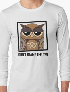 DON'T BLAME THE OWL Long Sleeve T-Shirt