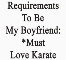 Requirements To Be My Boyfriend: *Must Love Karate  by supernova23