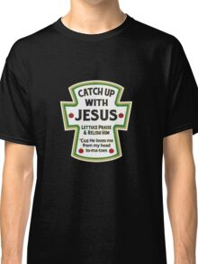 Catch up with Jesus Classic T-Shirt