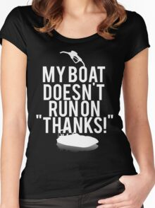 Boat Doesnt Run On Thanks Women's Fitted Scoop T-Shirt