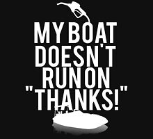 Boat Doesnt Run On Thanks Unisex T-Shirt