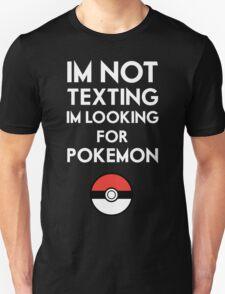 Pokemon GO - Im not texting Unisex T-Shirt