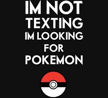 Pokemon GO - Im not texting Unisex T-Shirt
