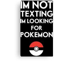 Pokemon GO - Im not texting Canvas Print