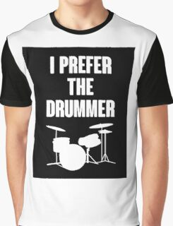 I Prefer The Drummer Graphic T-Shirt