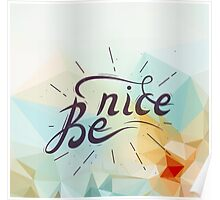 """""""Be nice""""  Poster"""