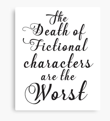the death of fictional characters are the worst Canvas Print