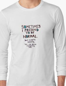 sometimes i pretend to be normal  Long Sleeve T-Shirt
