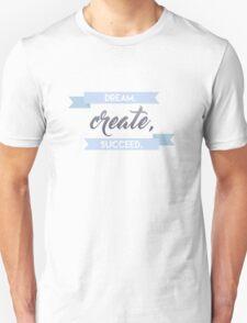 Dream, Create, Succeed. T-Shirt