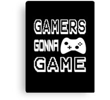Gamers Gonna Game Canvas Print