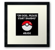 Pokemon GO: #Bugs T-Shirt (Funny) Framed Print