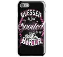 Biker - Blessed By God Spoiled By My Biker iPhone Case/Skin