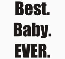 Best. Baby. EVER. - Baby Onesie / Bodysuit by starcloudsky