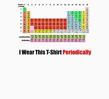 I Wear This Tshirt Periodically  Unisex T-Shirt