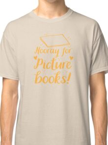 hooray for picture books Classic T-Shirt