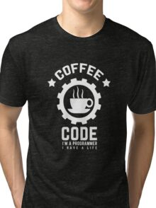 coffee and code. I am a programmer. I have a life Tri-blend T-Shirt