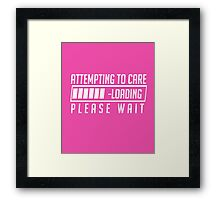 Attempting to Care - Loading Please Wait cool funny t-shirt Framed Print