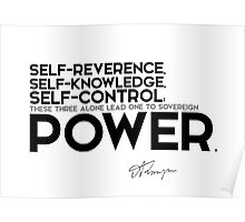 self-reverence, self-knowledge, self-control; power - alfred tennyson Poster