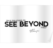 sin is too stupid to see beyond itself - alfred tennyson Poster
